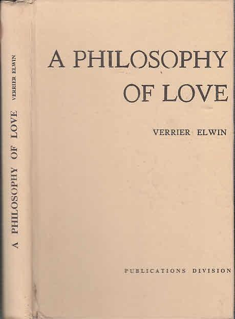 A Philosophy of Love: Patel Memorial Lectures: Elwin, Verrier: