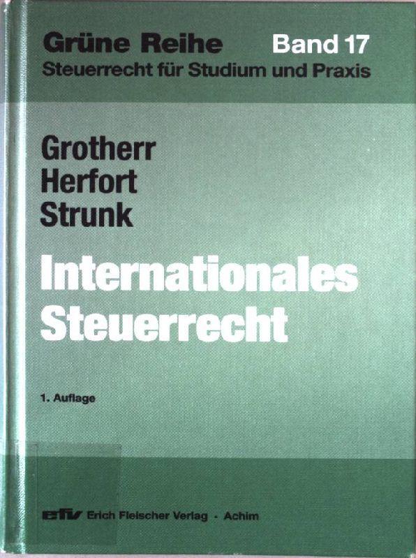 Internationales Steuerrecht. Grüne Reihe Band 17. - Grotherr, Siegfried, Claus Herfort und Günter Strunk
