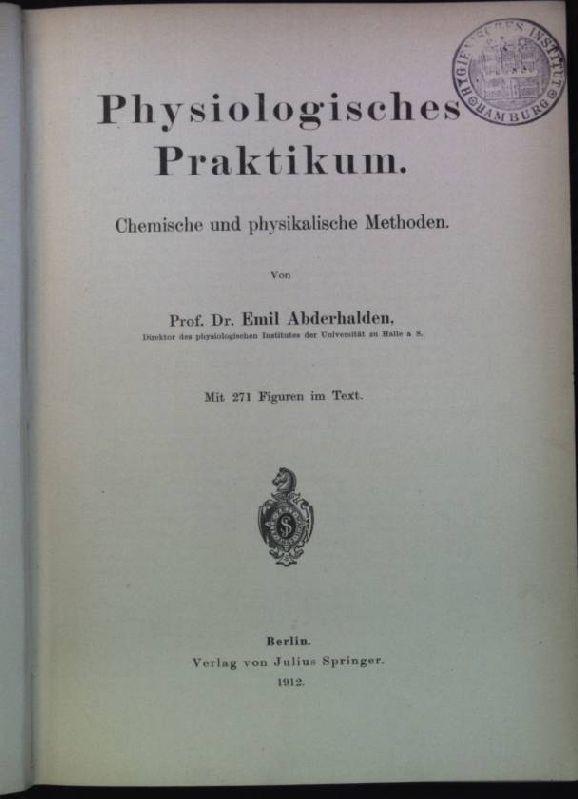 Physiologisches Praktikum: chemische und physikalische Methoden: Abderhalden, Emil: