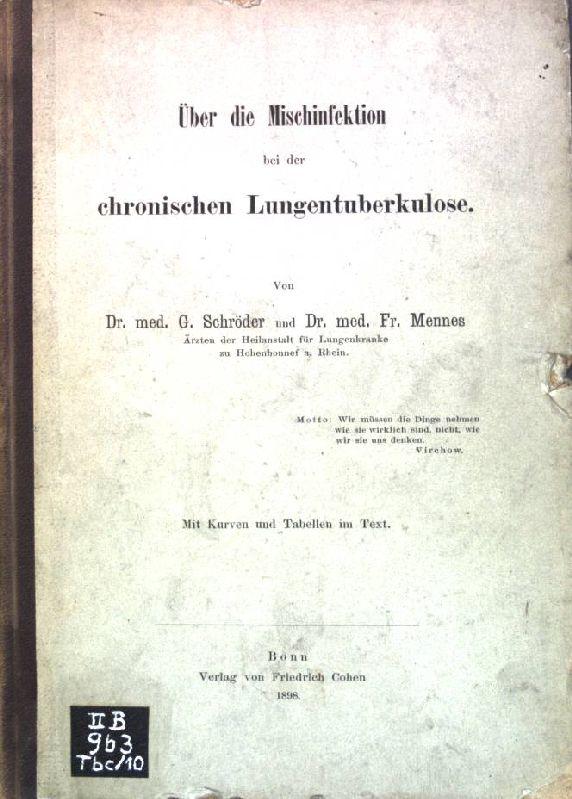 Über die Mischinfektion bei der chronischen Lungentuberkulose;: Schröder, G. und