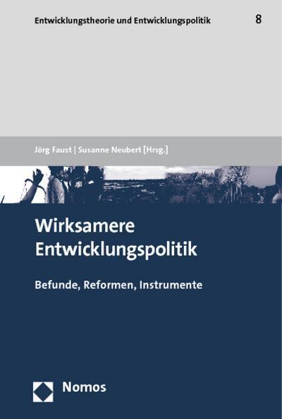 Wirksamere Entwicklungspolitik : Befunde, Reformen, Instrumente - Jörg Faust