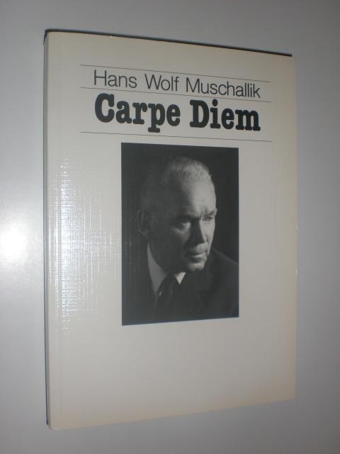 Hans Wolf Muschallik. Carpe Diem. Eine Dokumentation.: MUSCHALIK, Hans Wolf