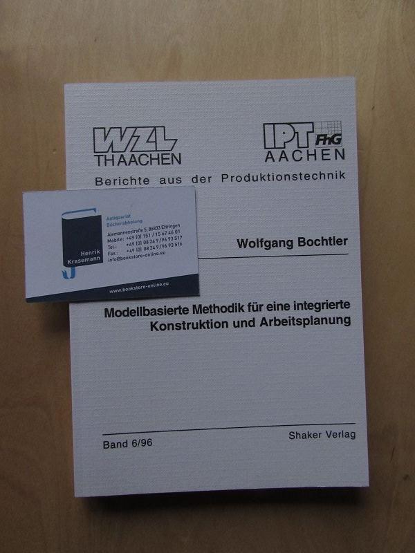 Modellbasierte Methodik für eine integrierte Konstruktion und: Bochtler, Wolfgang: