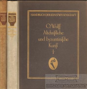 Altchristliche und Byzantinische Kunst. Handbuch der Kunstwissenschaft,: Wulff, Oskar.