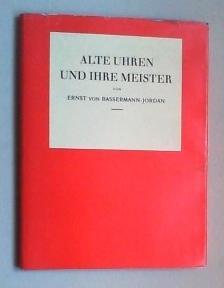 Alte Uhren und ihre Meister. (Reprographischer Nachdruck: Bassermann-Jordan, Ernst von: