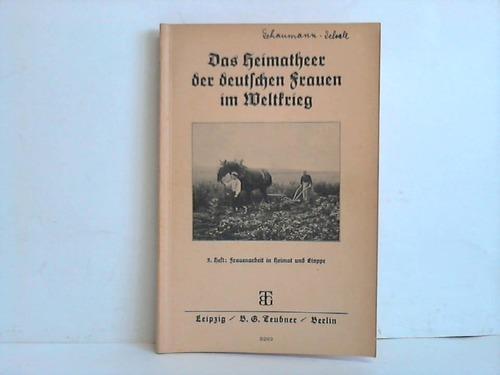 Das Heimatheer der deutschen Frauen im Weltkrieg.: Schickedanz, Margareta