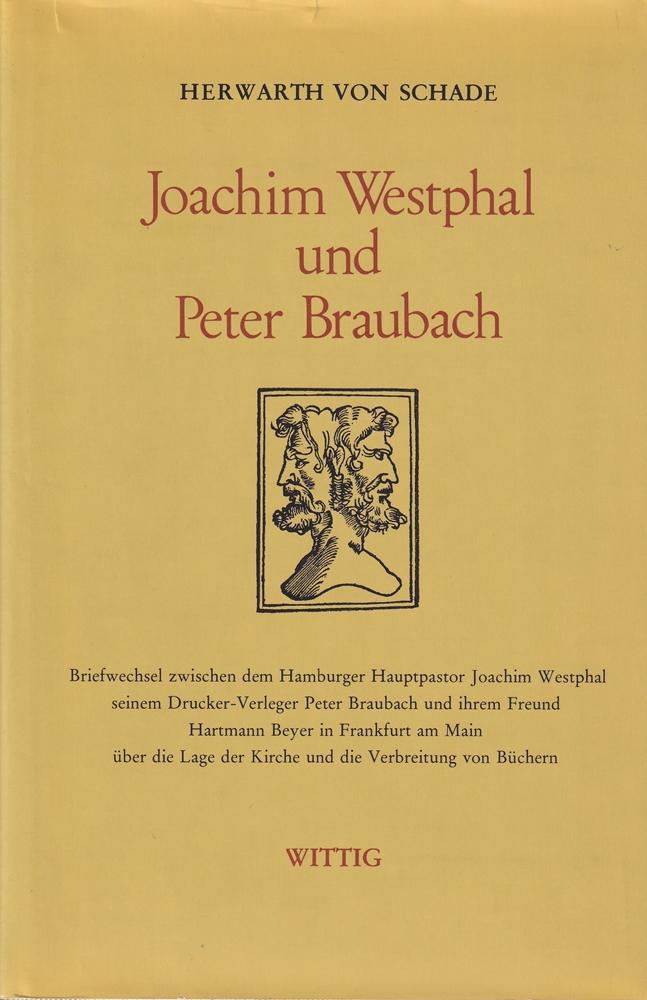 Joachim Westphal und Peter Braubach. Briefwechsel zwischen: Schade, Herwarth von.