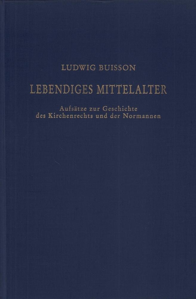 Lebendiges Mittelalter. Aufsätze zur Geschichte des Kirchenrechts: Buisson, Ludwig.