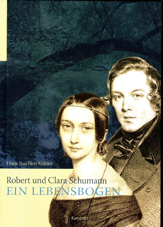 Robert und Clara Schumann - ein Lebensbogen - Köhler, Hans Joachim