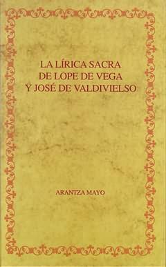 La lírica sacra de Lope de Vega y José de Valdivielso / Arantza Mayo. - Mayo, Arantza