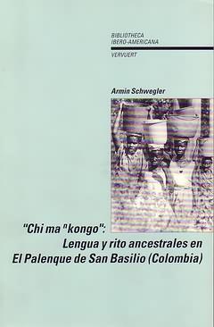 Chi ma nkongo: lengua y rito ancestrales en El Palenque de San Basilio (Colombia) / Armin Schwegler ; Prólogo de Germán de Granda. - Schwegler, Armin