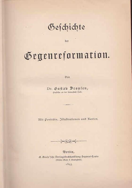Geschichte der Gegenreformation. (=Allgemeine Geschichte in Einzeldarstellungen,: Droysen, Gustav: