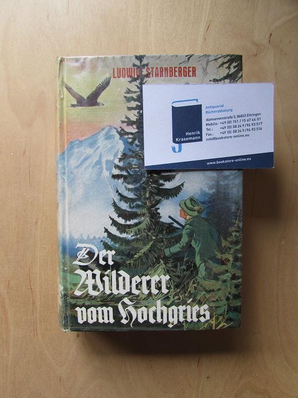 Der Wilderer vom Hochgries - Bergroman: Starnberger, Ludwig: