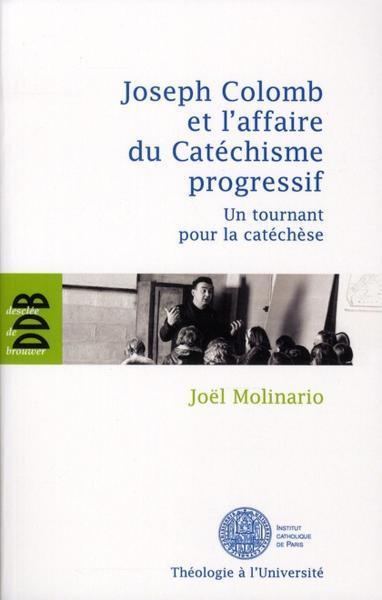 Joseph Colomb et l'affaire du catéchisme progressif - un tournant pour la catéchèse - Molinario, Joel