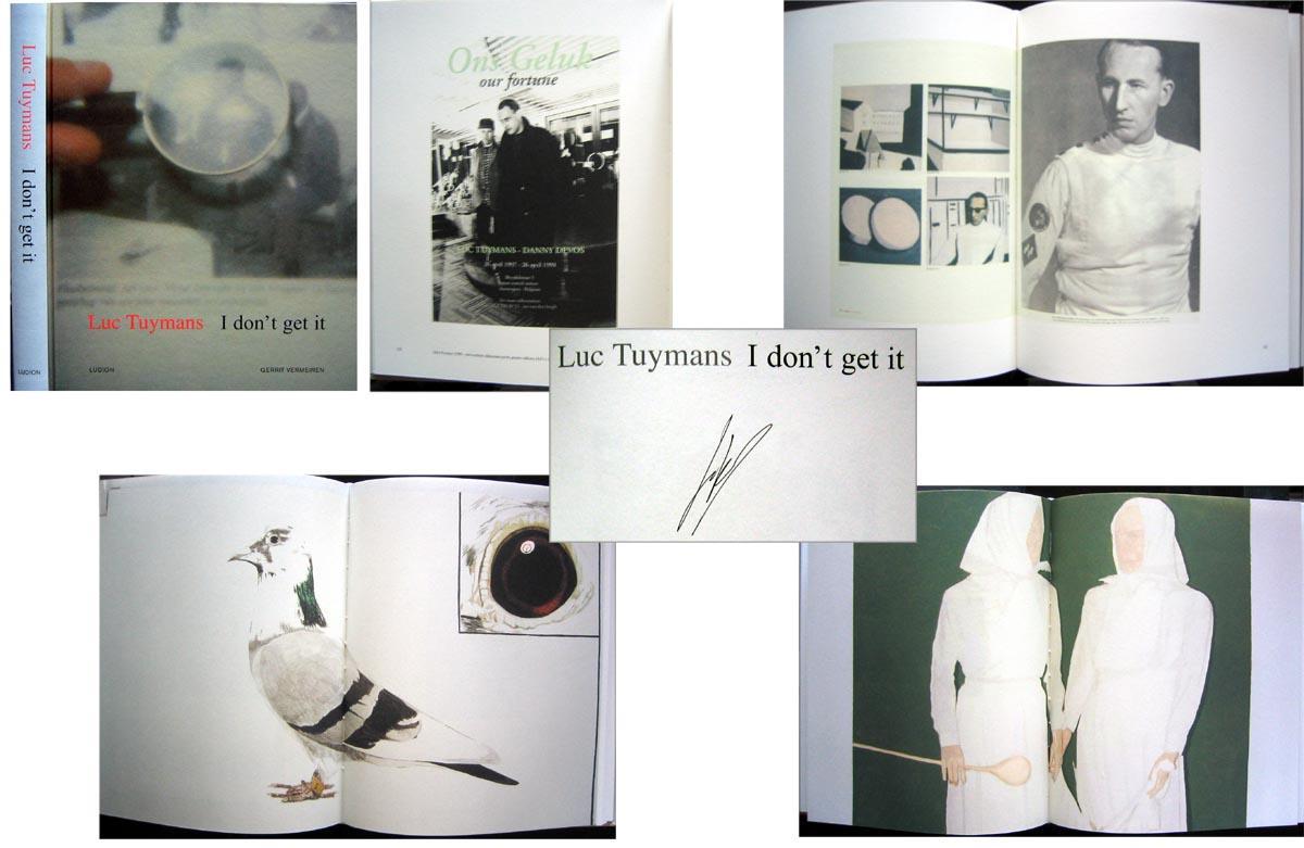 I Don't Get It (SIGNED by. Luc Tuymans) - TUYMANS, Luc (Gerrit Vermeiren, Dieter Roelstraete, Montserrat Albores Gleason, & Rose Van Doninck)