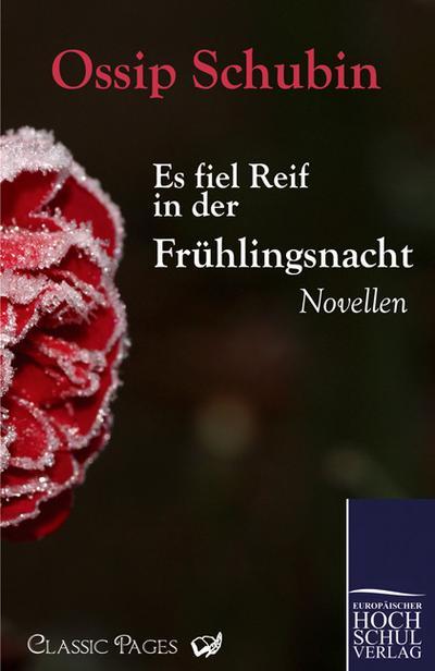 Es fiel Reif in der Frühlingsnacht : Novellen - Ossip Schubin