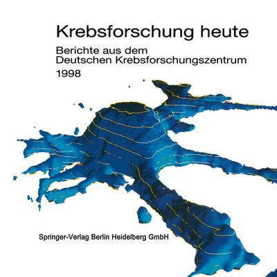 Krebsforschung heute 1998 : Berichte aus dem: Heidelberg Deutsches Krebsforschungszentrum