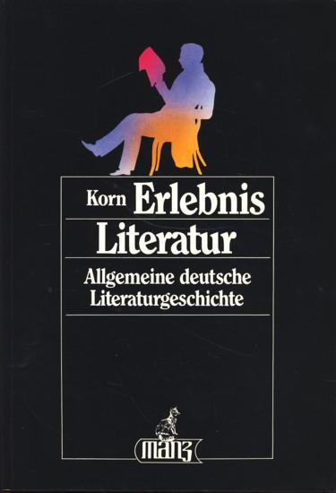 Erlebnis Literatur : Geschichte und Beispiele ;.: Korn, Ernst: