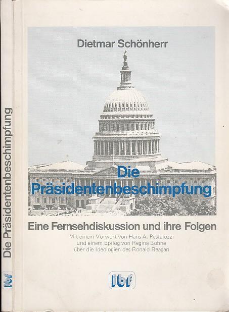 Die Präsidentenbeschimpfung : eine Fernsehdiskussion und ihre: Schönherr, Dietmar :