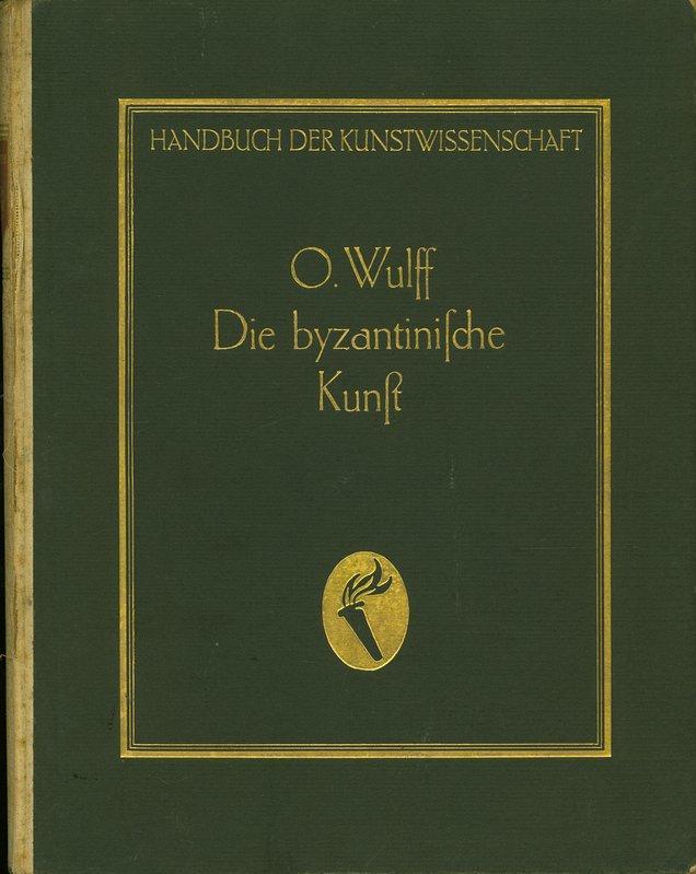 Handbuch der Kunstwissenschaft. Die Byzantinische Kunst von: Wulff, Oskar: