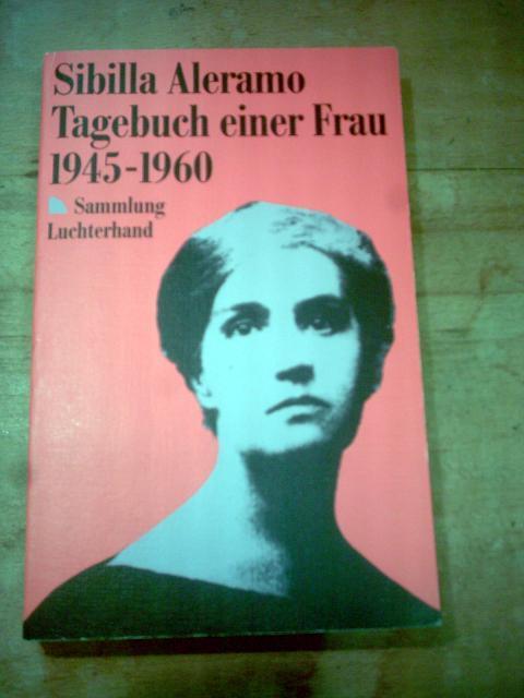 Tagebuch einer Frau. 1945 - 1960. Herausgegeben von Alba Morino. Aus dem Italienischen von Gisela Baratta und Maja Pflug. (= Sammlung Luchterhand 966). - Aleramo, Sibilla