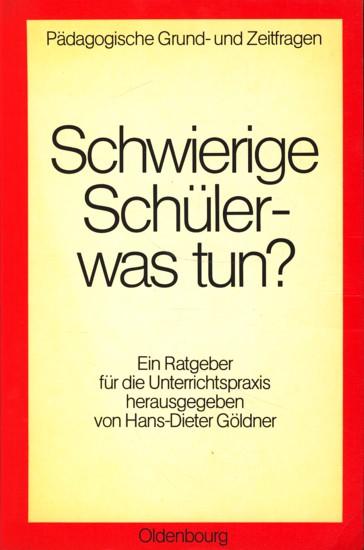Schwierige Schüler - was tun? : ein Ratgeber für die Unterrichtspraxis,. - Göldner, Hans-Dieter Hrsg ; Busch, Jakob ,