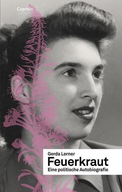Feuerkraut : Eine politische Autobiographie - Gerda Lerner