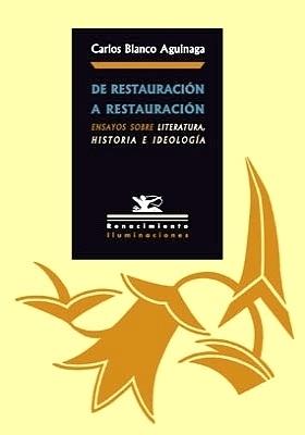 De Restauración a Restauración. Ensayos sobre Literatura, Historia e Ideología. (Índice: De vencedores y vencidos en las