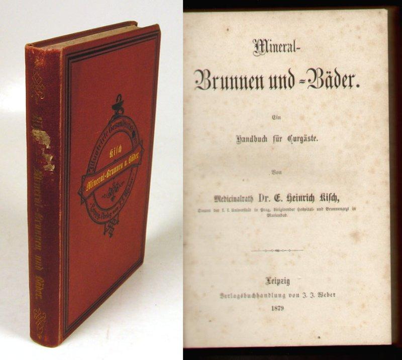 Mineral-Brunnen und -Bäder. Ein Handbuch für Curgäste.: Kisch, Heinrich