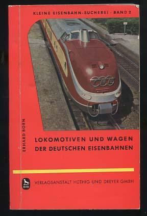 Lokomotiven und Wagen der deutschen Eisenbahnen : Born, Erhard: