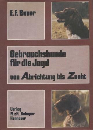 Gebrauchshunde für die Jagd : von Abrichtung: Bauer, Erwin F.: