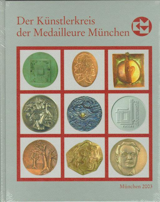 Der Künstlerkreis der Medailleure München 1988--2003; Eine: Herausgegeben von Markus