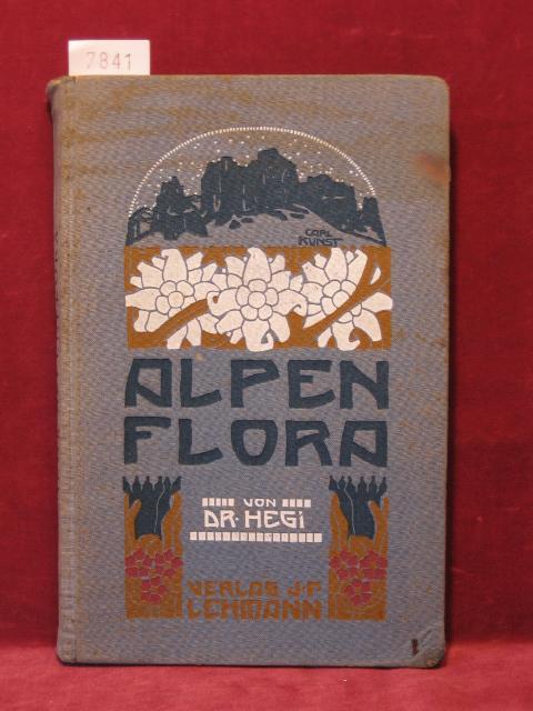 Alpenflora. Die verbreitetsten Alpenpflanzen von Bayern, Österreich: Hegi, Dr. Gustav:
