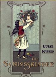 Die Schloßkinder. Eine Erzählung für die Jugend: Koppen, Luise: