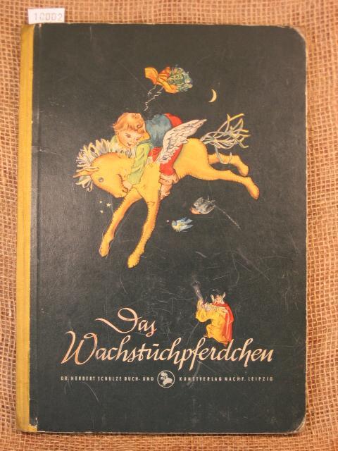 Das Wachstuchpferdchen, eine märchenhafte Reise eines kleinen: Fritsche, Veronika: