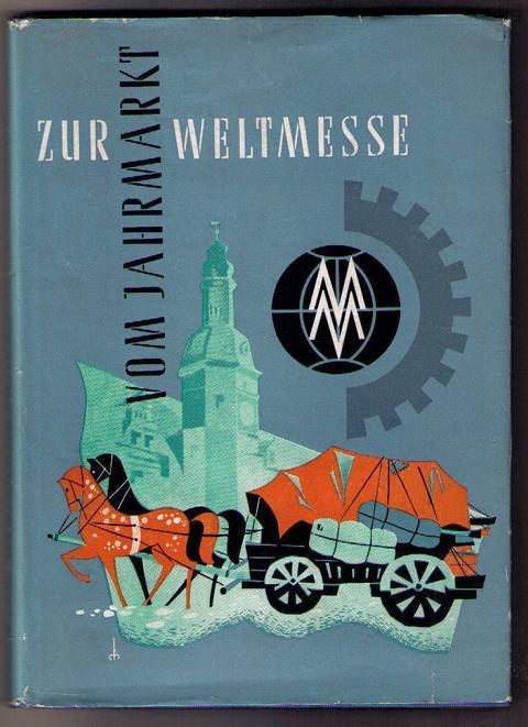 Vom Jahrmarkt zur Weltmesse: Hrsg. Leipziger Messeamt