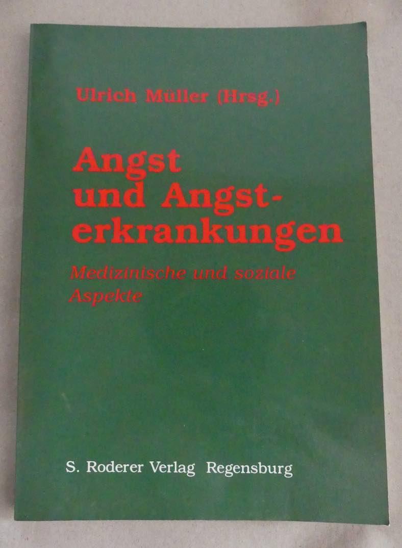 Angst und Angsterkrankungen. Medizinische und soziale Aspekte.: Müller, Ulrich (Hrsg.)