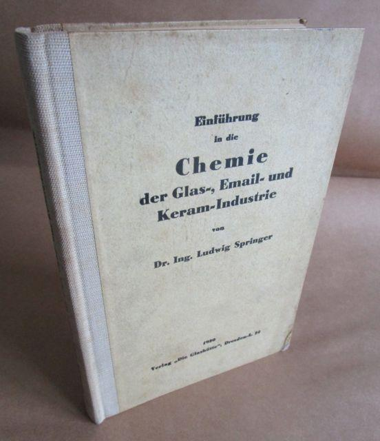 Einführung in die Chemie der Glas-, Email-: Springer, Dr. Ing.