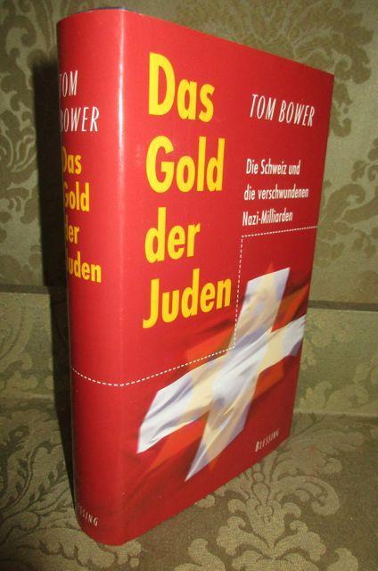 Das Gold der Juden. Die Schweiz und: Bower, Tom.