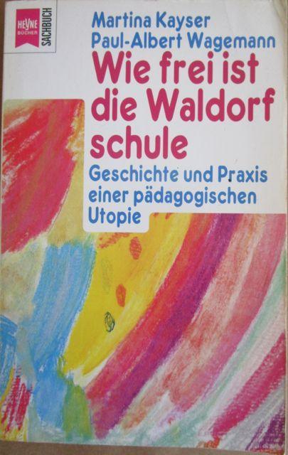 Wie frei ist die Waldorfschule. Geschichte und: Kayser, Martina u.
