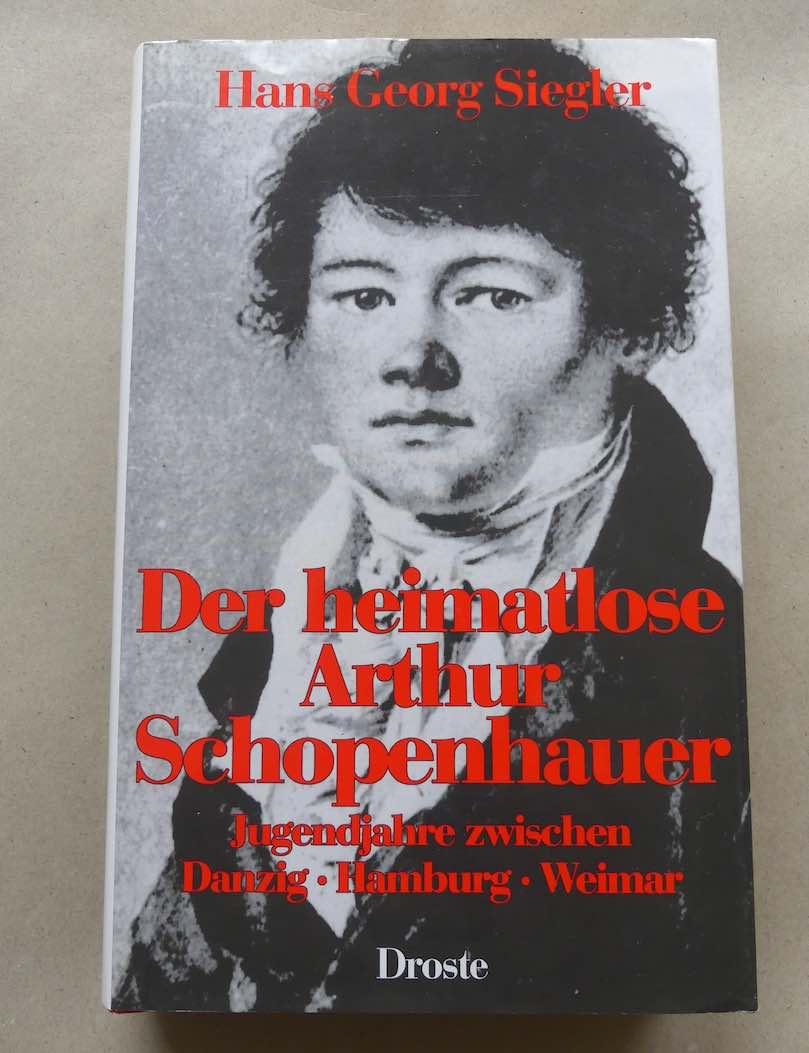 Der heimatlose Arthur Schopenhauer. Jugendjahre zwischen Danzig,: Siegler, Hans Georg.