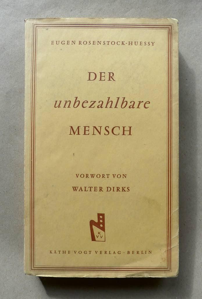 Der unbezahlbare Mensch. Vorwort von Walter Dirks.: Rosenstock-Huessy, Eugen.