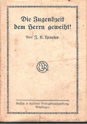 Die Jugendzeit dem Herrn geweiht!: Johann Kaspar Lavater;