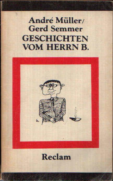 Geschichten vom Herrn B. Gesammelte Brecht-Anekdoten - Müller, André und Gerd Semmer