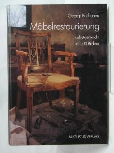 Möbelrestaurierung selbstgemacht. Eine Anleitung in rund 1000: Buchanan, George: