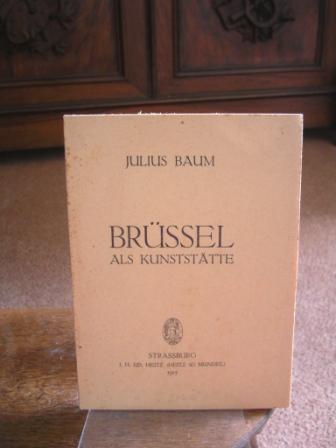 Brüssel als Kunststätte.: Baum, Julius: