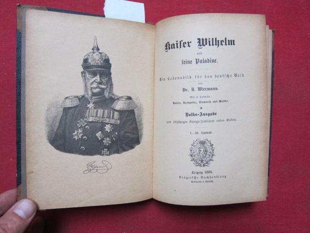 Kaiser Wilhelm und seine Paladine. Ein Lebensbild: Wiermann, Dr. H[einrich]: