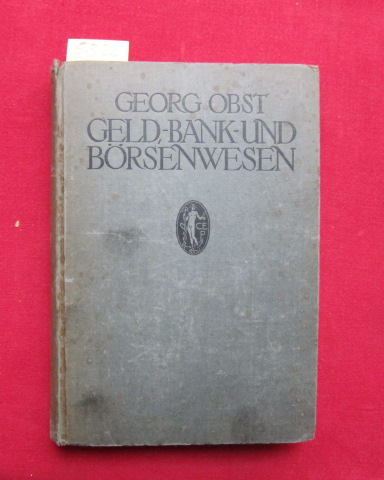 Geld-, Bank- und Börsenwesen - Eine gemeinverständliche: Obst, Georg: