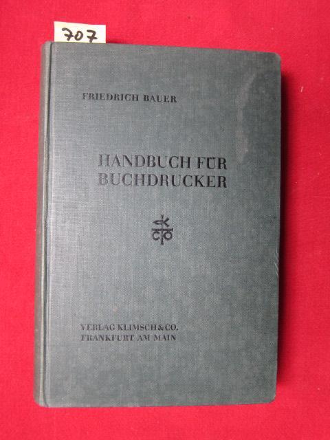 Handbuch für Buchdrucker - Das Wissen und: Bauer, Friedrich: