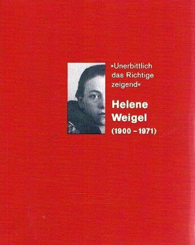 """Unerbittlich das Richtige zeigend"""". Helene Weigel (1900-1971).: Weigel, Helene:"""